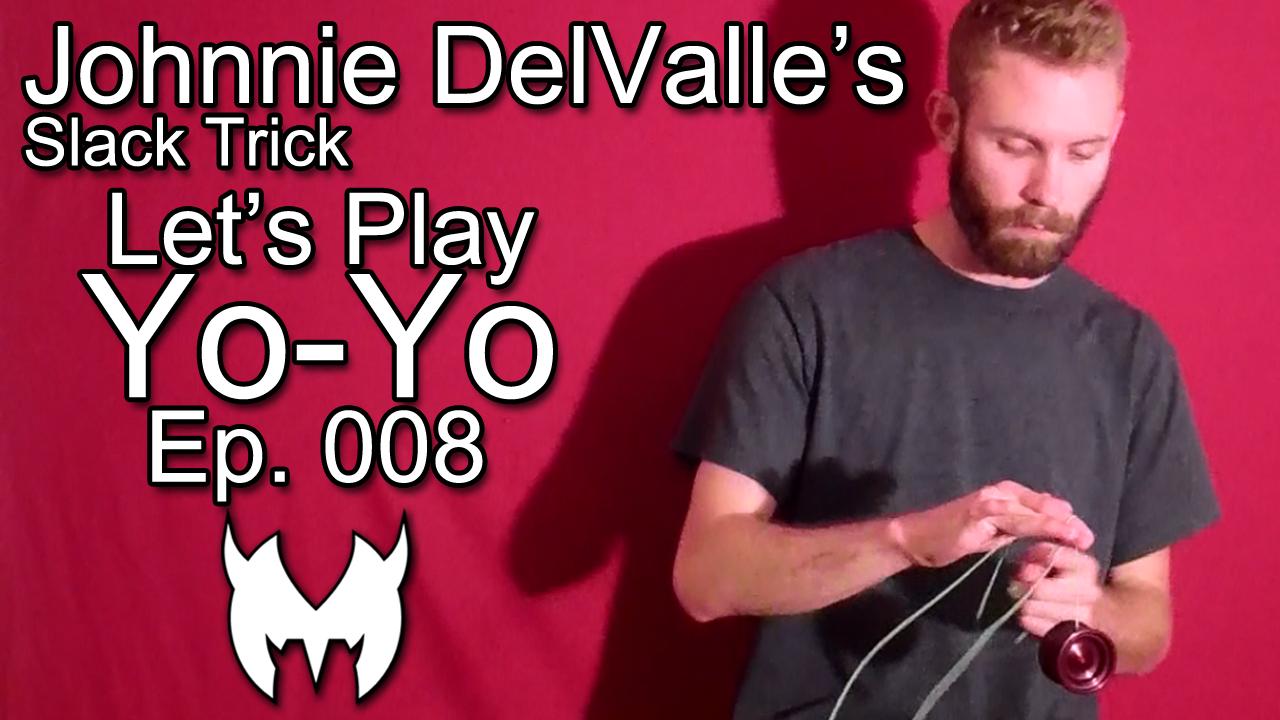 Johnnie DelValle's Slack Trick – Let's Play Yo-Yo – Ep. 008